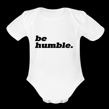 be humble. - Short Sleeve Baby Bodysuit