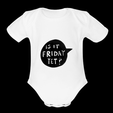 IS IT FRIDAY YET? - Short Sleeve Baby Bodysuit