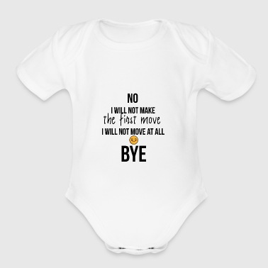 I will not make the first move - Short Sleeve Baby Bodysuit