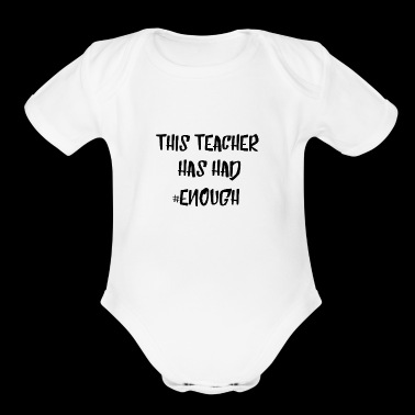 This Teacher Has Had #Enough Quote Tee Shirt Gifts - Short Sleeve Baby Bodysuit