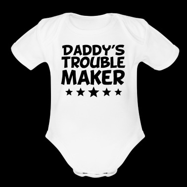 Daddy's Trouble Maker - Organic Short Sleeve Baby Bodysuit