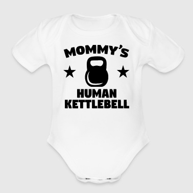 Mommy's Human Kettlebell - Short Sleeve Baby Bodysuit