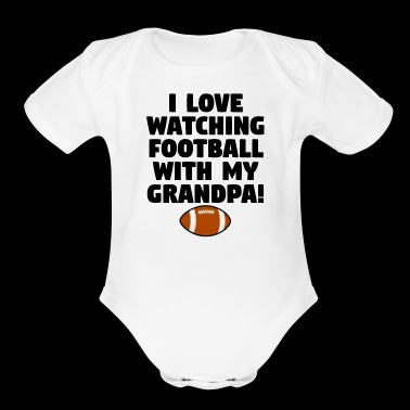 I Love Watching Football With My Grandpa - Organic Short Sleeve Baby Bodysuit