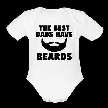 The Best Dads Have Beards - Organic Short Sleeve Baby Bodysuit