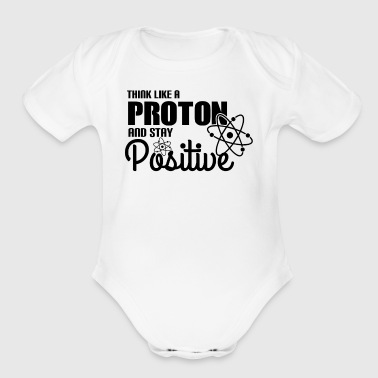 Think Like A Proton And Stay Positive - Science - Short Sleeve Baby Bodysuit