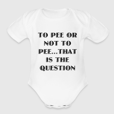 To Pee - Organic Short Sleeve Baby Bodysuit