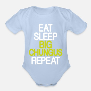 Big Eat Sleep Big Chungus Repeat Chungus Meme - Organic Short-Sleeved Baby Bodysuit