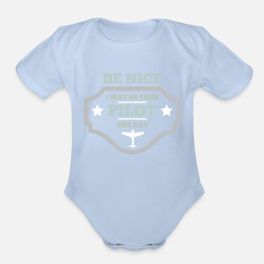 Shapes Be Nice I May Your Pilot One Day Aircraft Aviator - Organic Short-Sleeved Baby Bodysuit