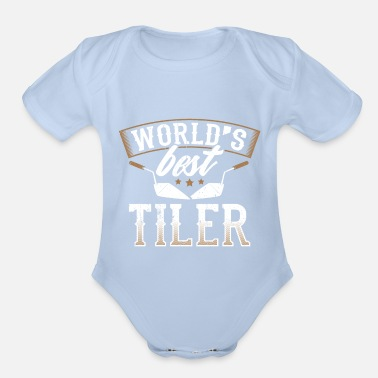 Job Perfect Tiler Design Quote World's Best - Organic Short-Sleeved Baby Bodysuit