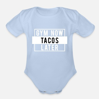 Funny Funny Gym Workout product: Gym Now Tacos Later - Organic Short-Sleeved Baby Bodysuit