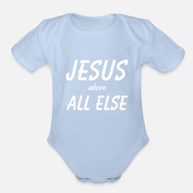 Cross Jesus Above All Else - Christian - Organic Short-Sleeved Baby Bodysuit