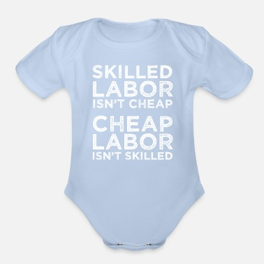 Labor Skilled Labor Isn't Cheap Laborer Labor Gift - Organic Short-Sleeved Baby Bodysuit
