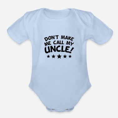 Baby Shower Don't Make Me Call My Uncle - Organic Short-Sleeved Baby Bodysuit