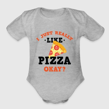 Funny I Just Really Like Pizza Okay? T-Shirt - Organic Short Sleeve Baby Bodysuit