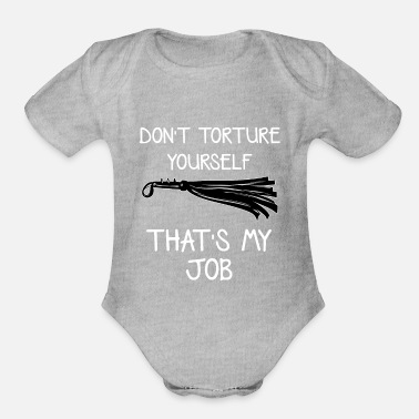 Dominatrix Torture Yourself BDSM Dom Master Dominatrix - Organic Short-Sleeved Baby Bodysuit