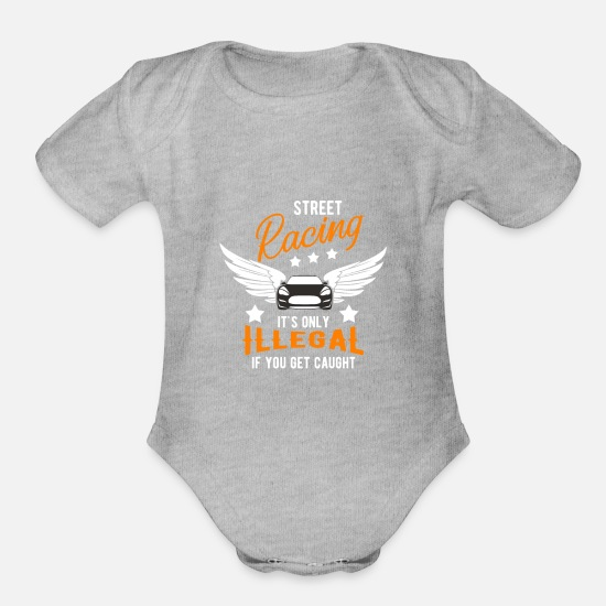 e0b9f99c5 Racing Baby Clothing - Street racing illegal - gift - Organic Short-Sleeved  Baby Bodysuit