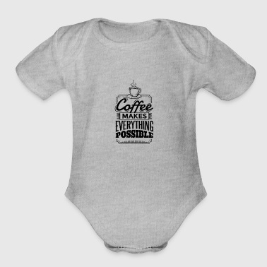 Funny Coffee makes everything possible gift idea - Organic Short Sleeve Baby Bodysuit
