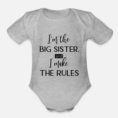 Bros I'm The Big Sister I Make The Rules Family Sayings - Organic Short-Sleeved Baby Bodysuit