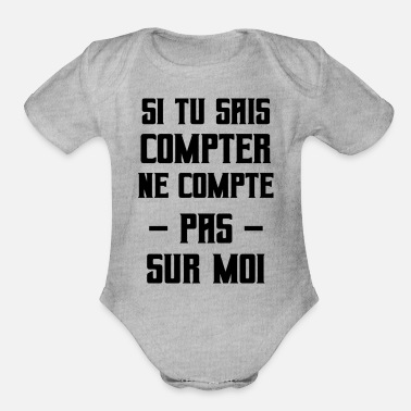 You Can Count On Me If you can count don't count on me humor - Organic Short-Sleeved Baby Bodysuit