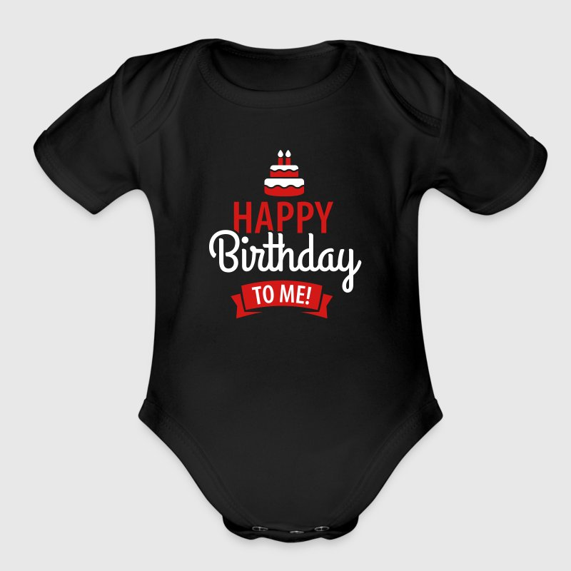 Happy birthday to me - Short Sleeve Baby Bodysuit