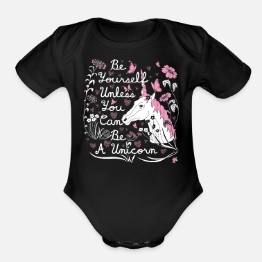 Yourself Be Yourself Unless You Can Be A Unicorn - Organic Short Sleeve Baby Bodysuit