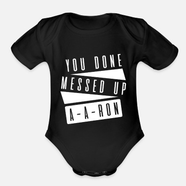 Catchphrase Done Messed Up A-A Ron|Catchphrase|Popular|Comedy - Organic Short-Sleeved Baby Bodysuit
