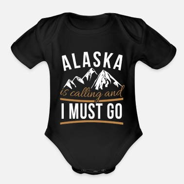 The Mountains Are Calling And I Must Go Alaska Is Calling & I Must Go T-Shirt - Cool - Organic Short-Sleeved Baby Bodysuit