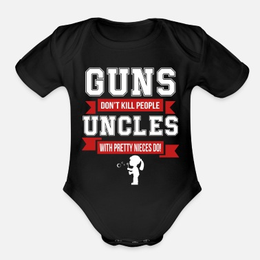 Pretty Guns Don't Kill People Uncles With Nieces T Shirt - Organic Short-Sleeved Baby Bodysuit
