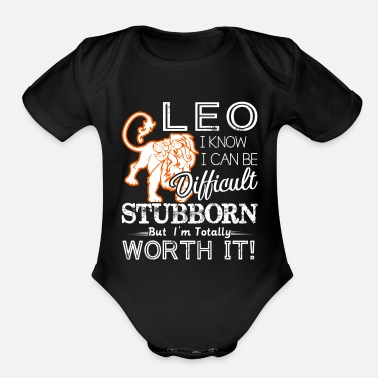 Leo Leo Difficult Stubborn But Totally Worth It - Organic Short-Sleeved Baby Bodysuit