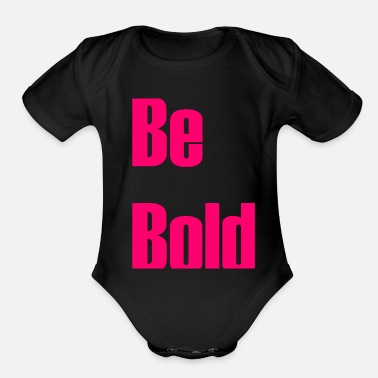 Bold Be bold - Organic Short-Sleeved Baby Bodysuit