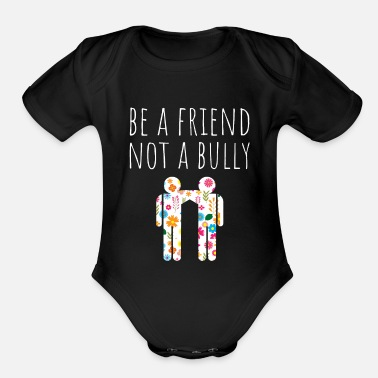 Anti-bullying Be A Friend Not A Bully Stop Bullying Anti Bully - Organic Short-Sleeved Baby Bodysuit