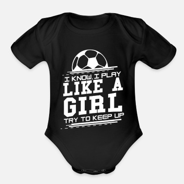 Play I know I play like a girl Try to keep up - Soccer - Organic Short Sleeve Baby Bodysuit