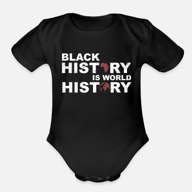 Black History Black History Is World History - Organic Short Sleeve Baby Bodysuit
