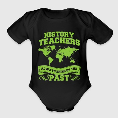 History Teachers Always Bring Up The Past T-Shirt - Organic Short Sleeve Baby Bodysuit