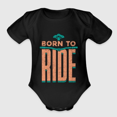 Born to Ride bicycle gift funny quote - Organic Short Sleeve Baby Bodysuit