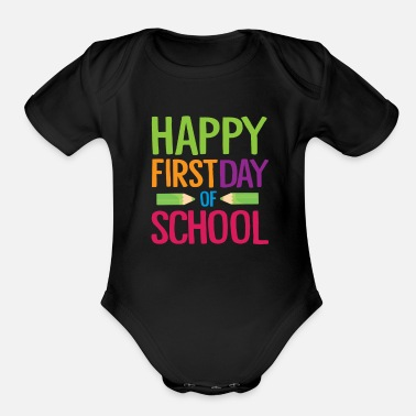 First Day Of School Happy First Day of School Teacher Funny Back to School Shirt - Organic Short-Sleeved Baby Bodysuit