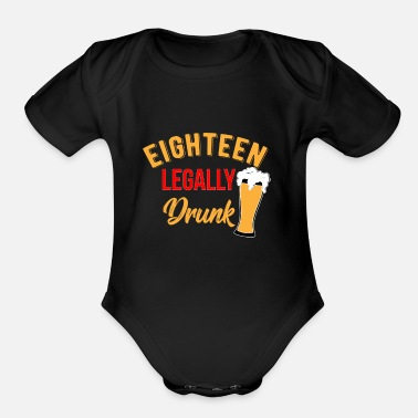 Legal Age 18 Legally Drunk - Organic Short Sleeve Baby Bodysuit