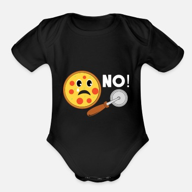Pizza No Pizza Cutter sad pizza gift kids funny - Organic Short Sleeve Baby Bodysuit