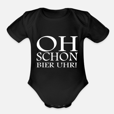 Oh Already Beer Oclock Oh Even beer o'clock! funny saying - Organic Short-Sleeved Baby Bodysuit