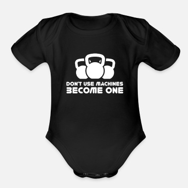 Kettlebell Don´t Use Machines Kettlebell Training Fitness Gym - Organic Short-Sleeved Baby Bodysuit