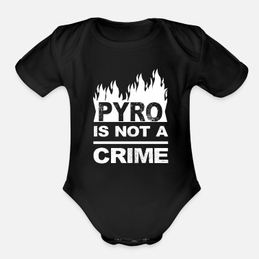 Pyro Pyro is not a crime Pyro Pyrotechnics Gift - Organic Short-Sleeved Baby Bodysuit