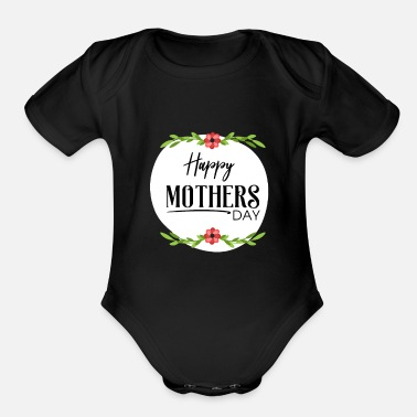 Happy Birthday HAPPY MOTHERS DAY - Organic Short-Sleeved Baby Bodysuit