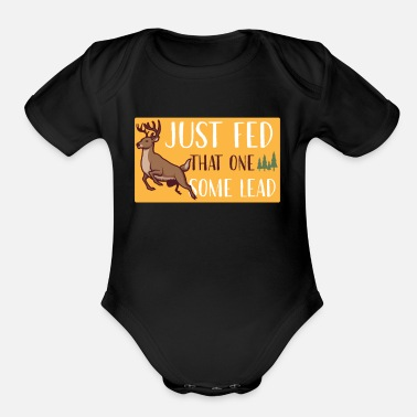 Hunting Just fed that one some lead - Organic Short-Sleeved Baby Bodysuit