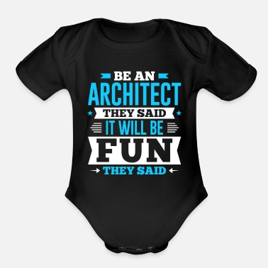 Be An Architect They Said It Will Be Fun They Said - Organic Short-Sleeved Baby Bodysuit