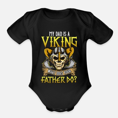 Viking My Dad Is A Viking What Does Your Father Do - Organic Short-Sleeved Baby Bodysuit