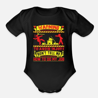 Warning WARNING - Don't Tell Me How To Do My Job ! - Organic Short-Sleeved Baby Bodysuit