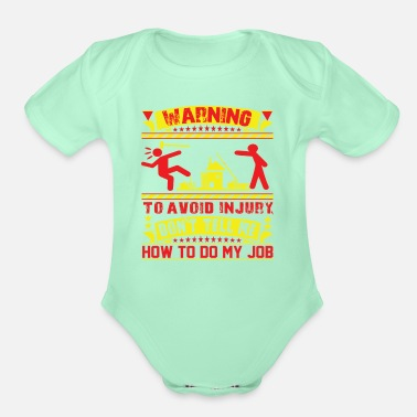 Job WARNING - Don't Tell Me How To Do My Job ! - Organic Short-Sleeved Baby Bodysuit