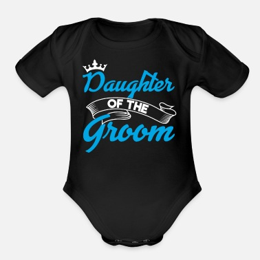 Daughter Daughter Of The Groom | Groom Squad Groom Daughter - Organic Short-Sleeved Baby Bodysuit