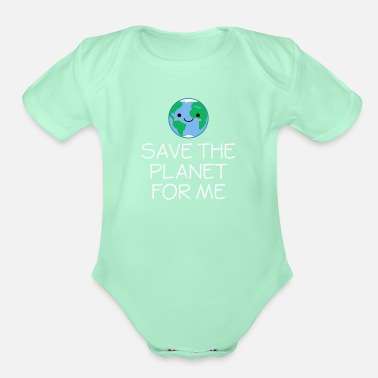 Save Smiling Globe Save The Planet For Me - Earth Day - Organic Short-Sleeved Baby Bodysuit