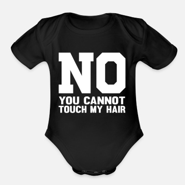 Touch No You Cant Touch My Hair - Organic Short-Sleeved Baby Bodysuit